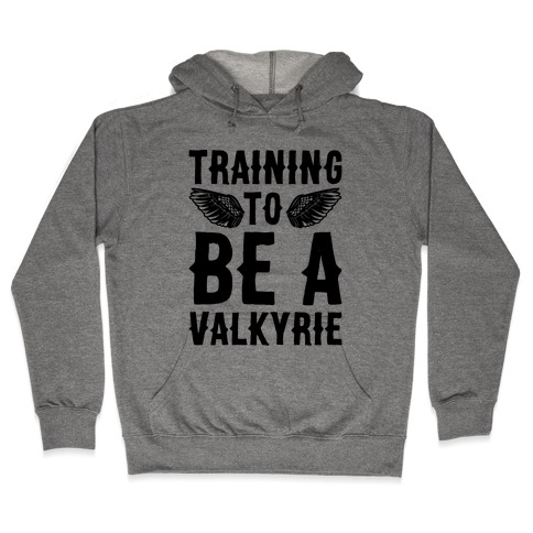 Training To Be A Valkyrie Parody Hooded Sweatshirt