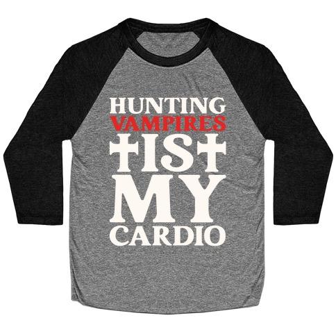 Hunting Vampires Is My Cardio Baseball Tee