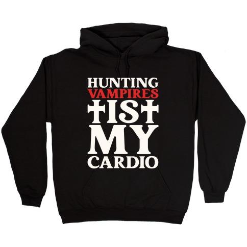Hunting Vampires Is My Cardio Hooded Sweatshirt