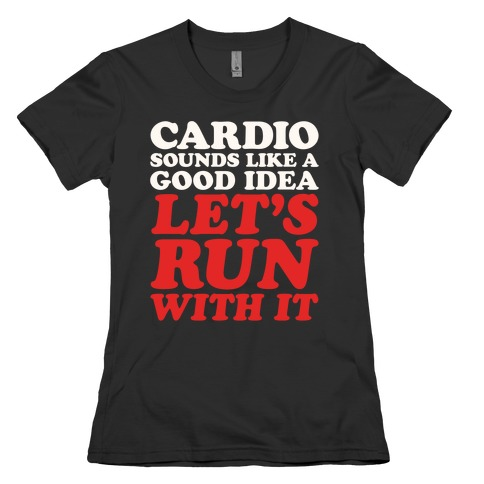 Cardio Let's Run With It White Print Womens T-Shirt