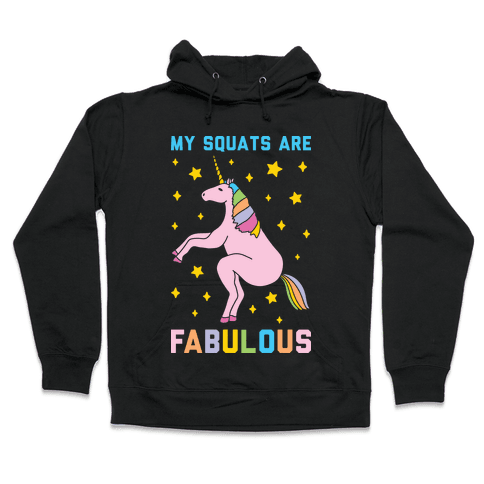 My Squats Are Fabulous - Unicorn Hooded Sweatshirt
