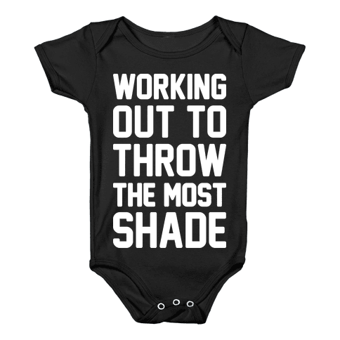 Working Out To Throw The Most Shade Baby Onesy