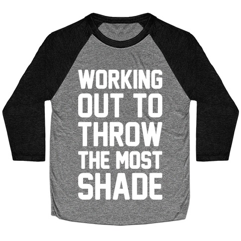Working Out To Throw The Most Shade Baseball Tee