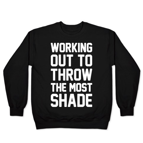 Working Out To Throw The Most Shade Pullover