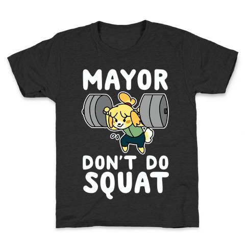 Mayor Don't Do Squat - Isabelle Kids T-Shirt