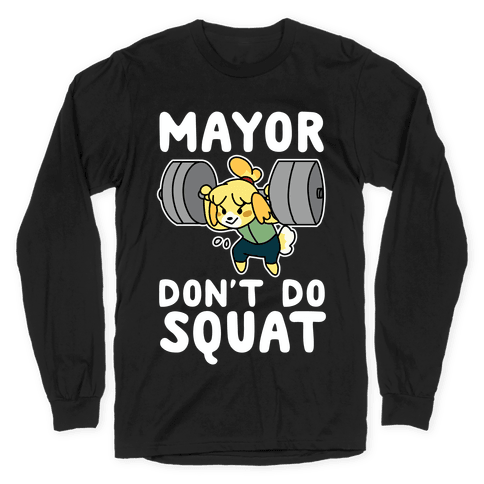 Mayor Don't Do Squat - Isabelle Long Sleeve T-Shirt