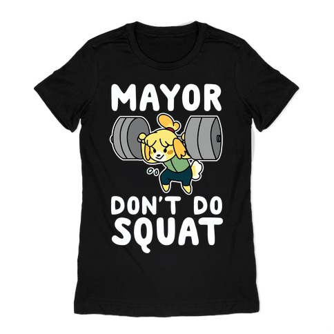 Mayor Don't Do Squat - Isabelle Womens T-Shirt