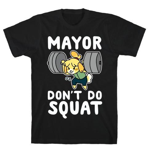 Mayor Don't Do Squat - Isabelle T-Shirt