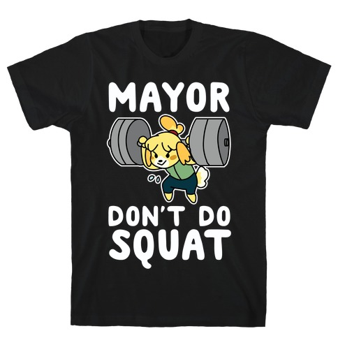 Mayor Don't Do Squat - Isabelle T-Shirt