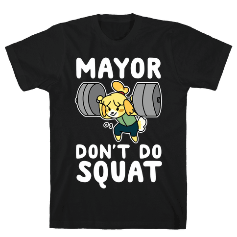 Mayor Don't Do Squat - Isabelle Mens/Unisex T-Shirt