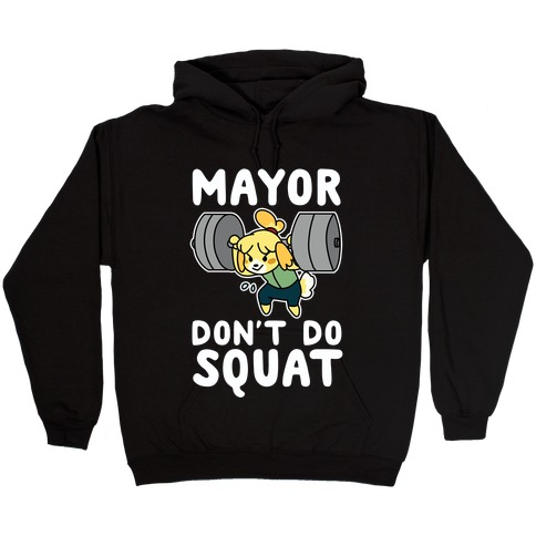 Mayor Don't Do Squat - Isabelle Hooded Sweatshirt