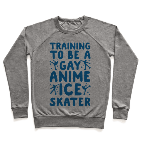 Training To Be A Gay Anime Ice Skater Pullover