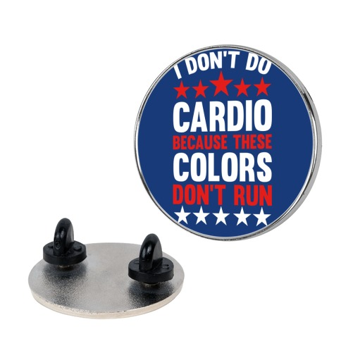 I Don't Do Cardio Because These Colors Don't Run Pin