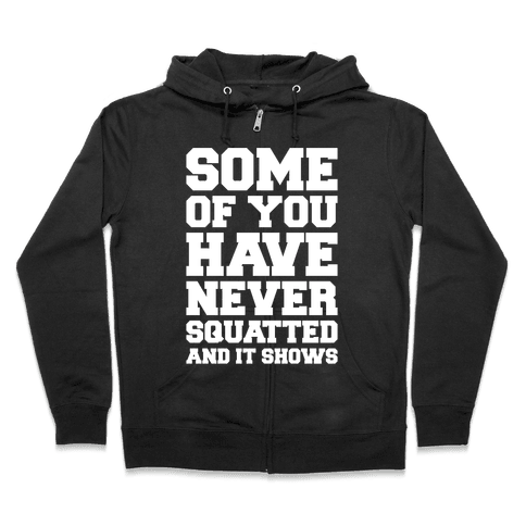 Some Of You Have Never Squatted and It Shows White Print Zip Hoodie