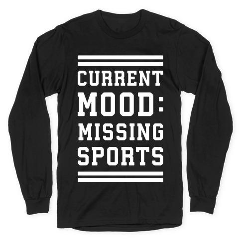 Current Mood: Missing Sports Long Sleeve T-Shirt