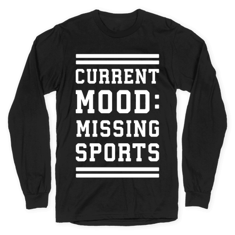 Current Mood: Missing Sports Long Sleeve T-Shirt
