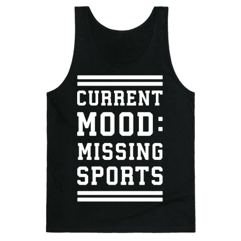 Current Mood: Missing Sports Tank Top