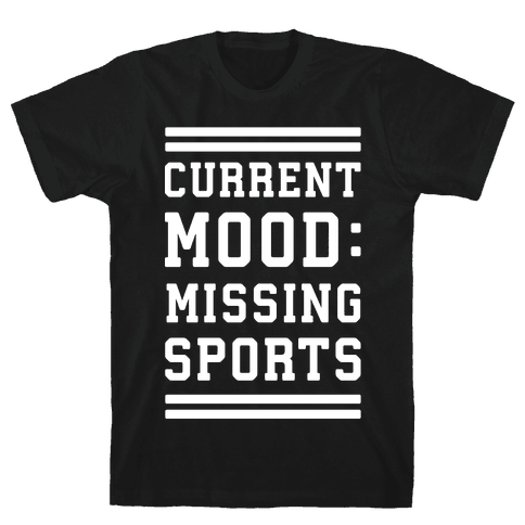 Current Mood: Missing Sports Mens/Unisex T-Shirt