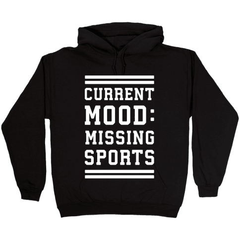 Current Mood: Missing Sports Hooded Sweatshirt