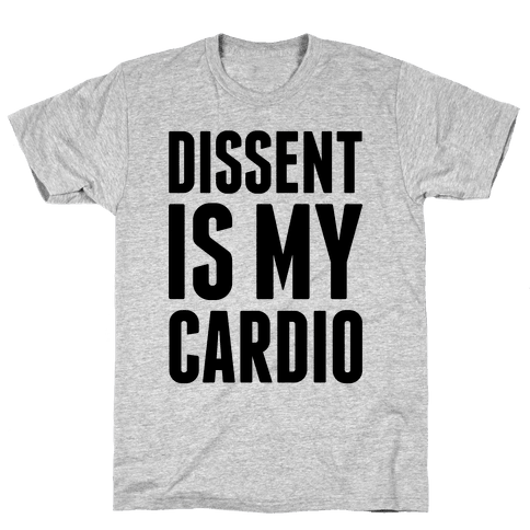 Dissent Is My Cardio Mens T-Shirt