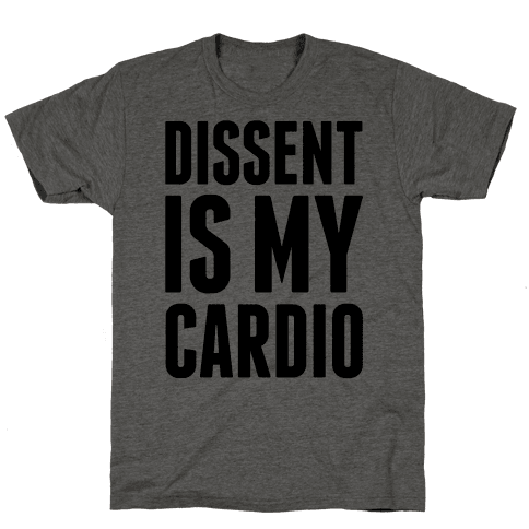 Dissent Is My Cardio