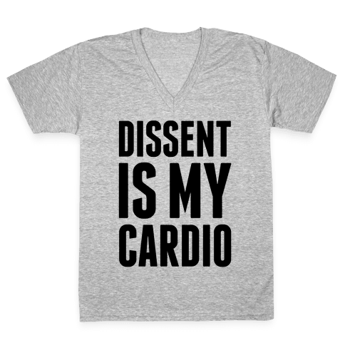Dissent Is My Cardio V-Neck Tee Shirt