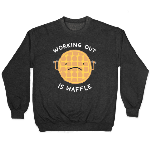 Working Out Is Waffle Pullover