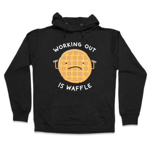 Working Out Is Waffle Hooded Sweatshirt