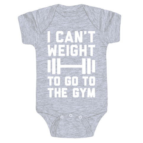 I Can't Weight To Go To The Gym Baby Onesy