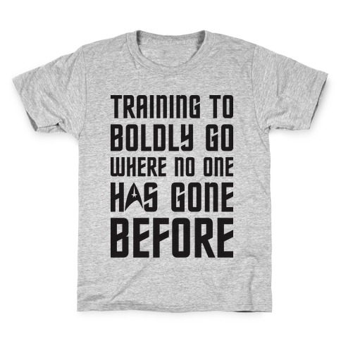Training To Boldly Go Where No One Has Gone Before Kids T-Shirt