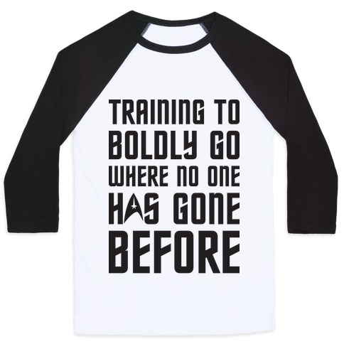 Training To Boldly Go Where No One Has Gone Before Baseball Tee