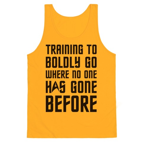 Training To Boldly Go Where No One Has Gone Before Tank Top