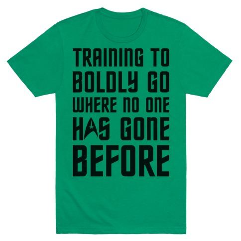 Training To Boldly Go Where No One Has Gone Before T-Shirt