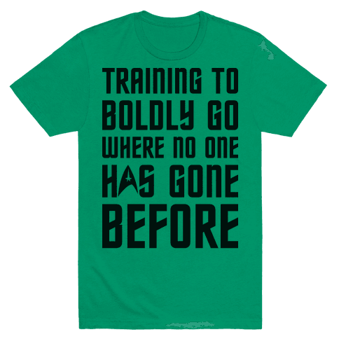 Training To Boldly Go Where No One Has Gone Before Mens T-Shirt