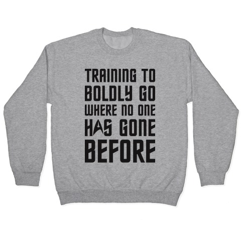 Training To Boldly Go Where No One Has Gone Before Pullover