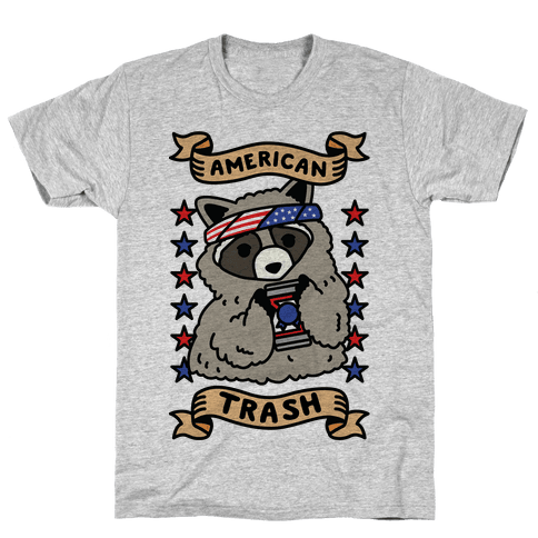 American Trash Mens/Unisex T-Shirt