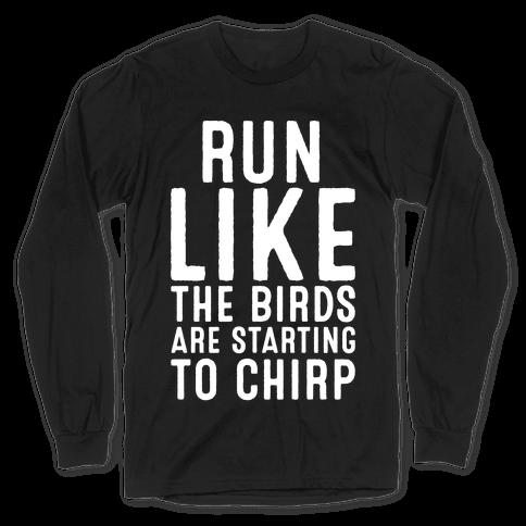 Run Like The Birds Are Starting To Chirp Parody White Print Long Sleeve T-Shirt
