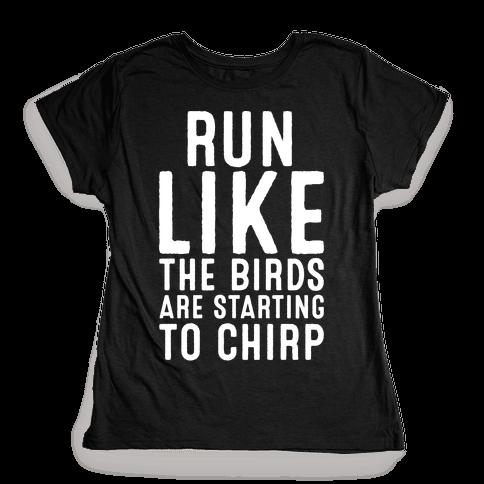 Run Like The Birds Are Starting To Chirp Parody White Print Womens T-Shirt