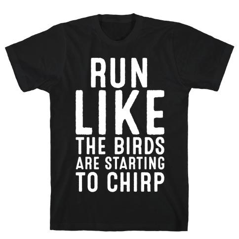 Run Like The Birds Are Starting To Chirp Parody White Print T-Shirt