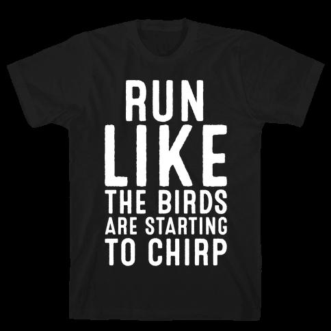 Run Like The Birds Are Starting To Chirp Parody White Print Mens T-Shirt
