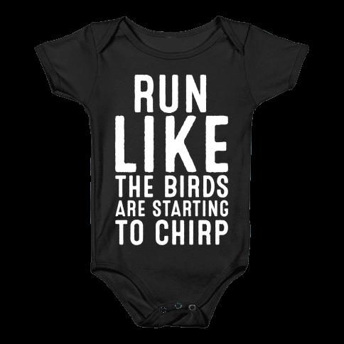 Run Like The Birds Are Starting To Chirp Parody White Print Baby Onesy