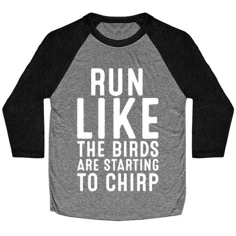 Run Like The Birds Are Starting To Chirp Parody White Print Baseball Tee