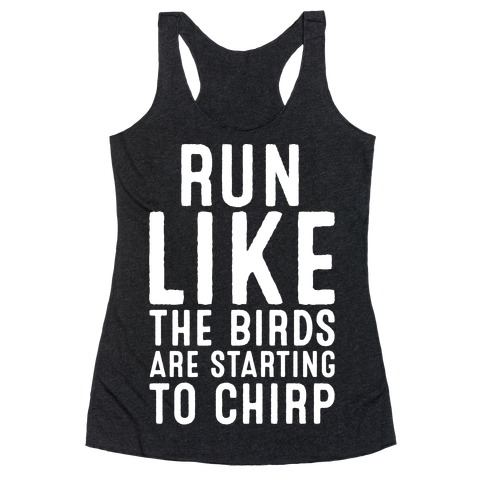 Run Like The Birds Are Starting To Chirp Parody White Print Racerback Tank Top