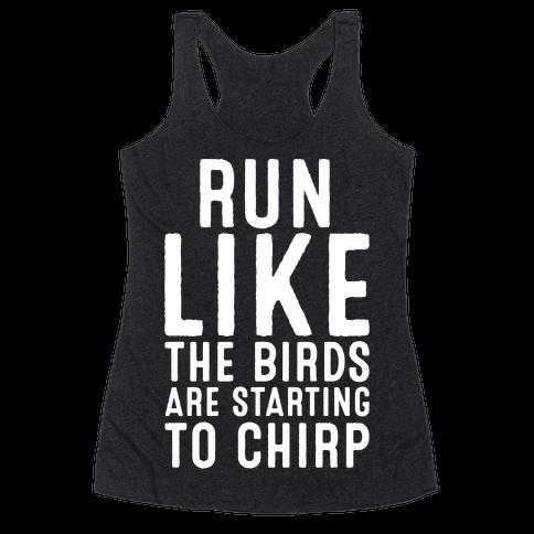 Run Like The Birds Are Starting To Chirp Parody White Print Racerback Tank Top