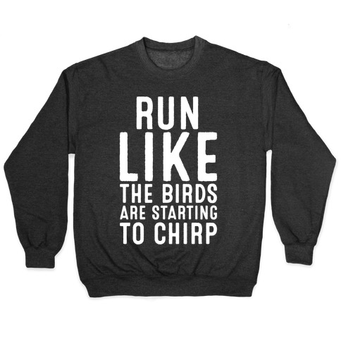 Run Like The Birds Are Starting To Chirp Parody White Print Pullover