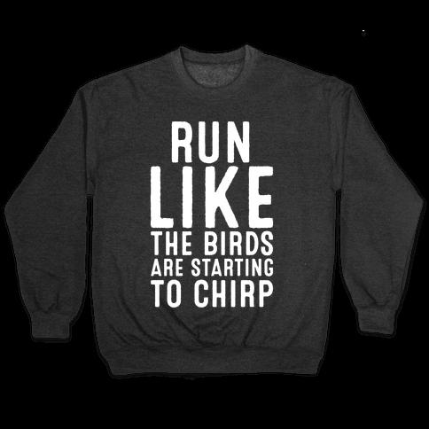 Run Like The Birds Are Starting To Chirp Parody White Print Pullover