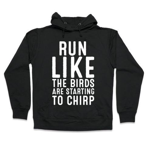 Run Like The Birds Are Starting To Chirp Parody White Print Hooded Sweatshirt