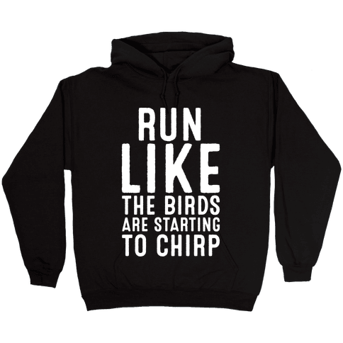 Run Like The Birds Are Starting To Chirp Parody White Print Hooded Sweatshirt