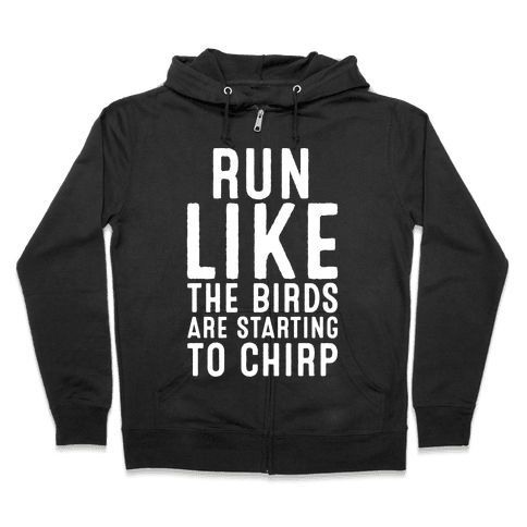 Run Like The Birds Are Starting To Chirp Parody White Print Zip Hoodie