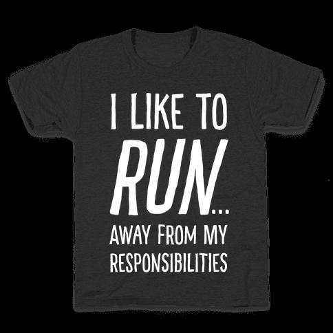 I Like To Run Away From My Responsibilities Kids T-Shirt
